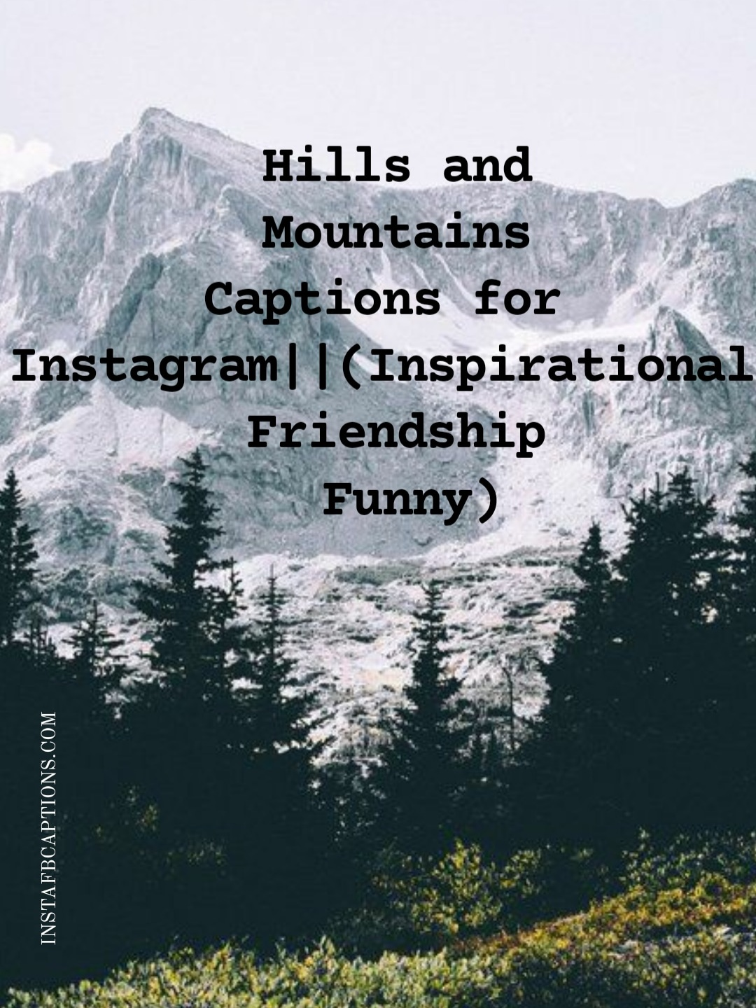 Hills and Mountains Captions for Instagram ||(Inspirational Friendship Funny)