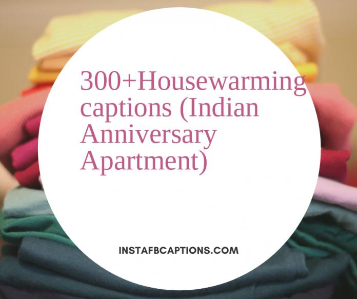 300housewarming Captions Indian Anniversary Apartment