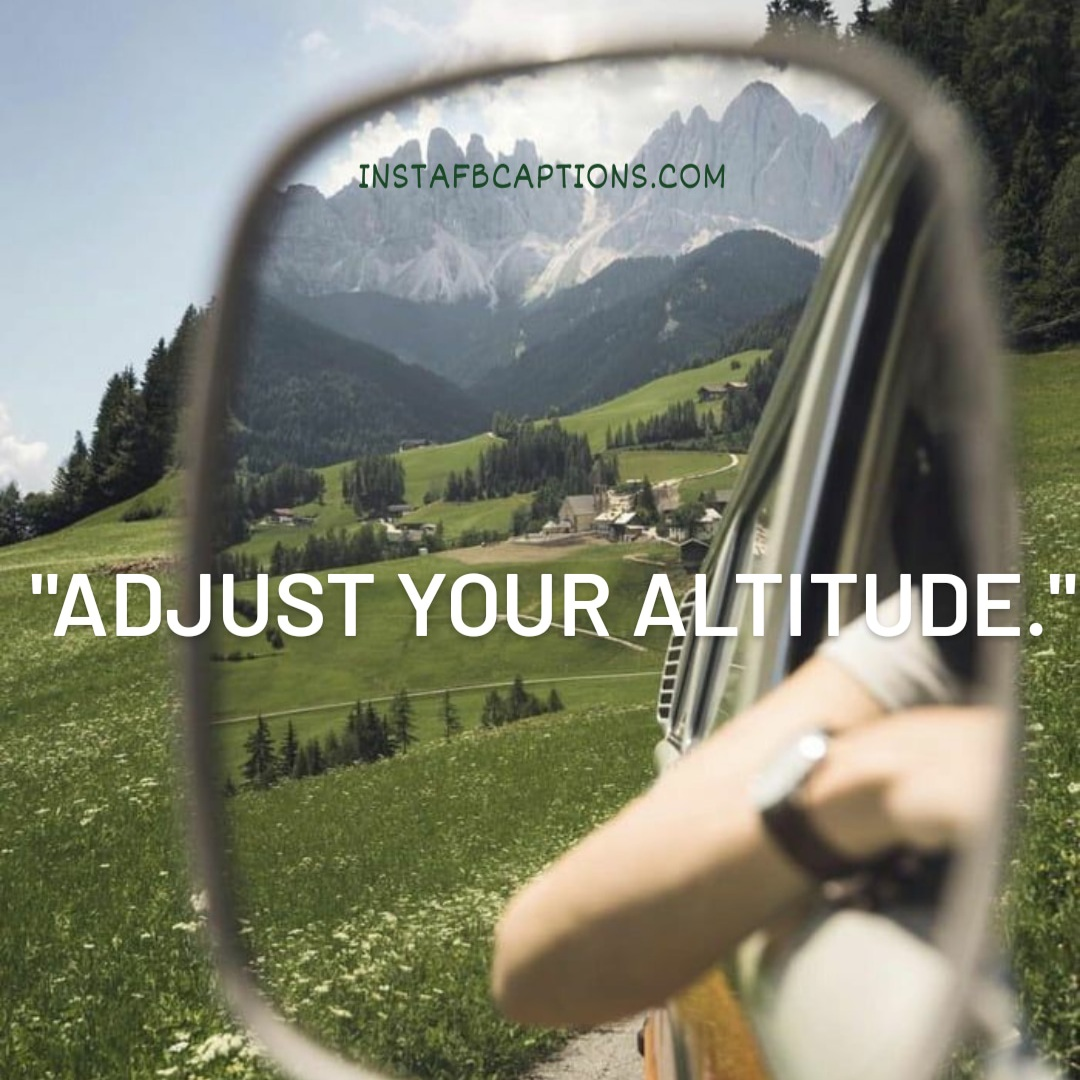 Adjust Your Altitude  - Adjust your altitude - Hills and Mountains Captions for Instagram || (Inspirational Funny Friendship)
