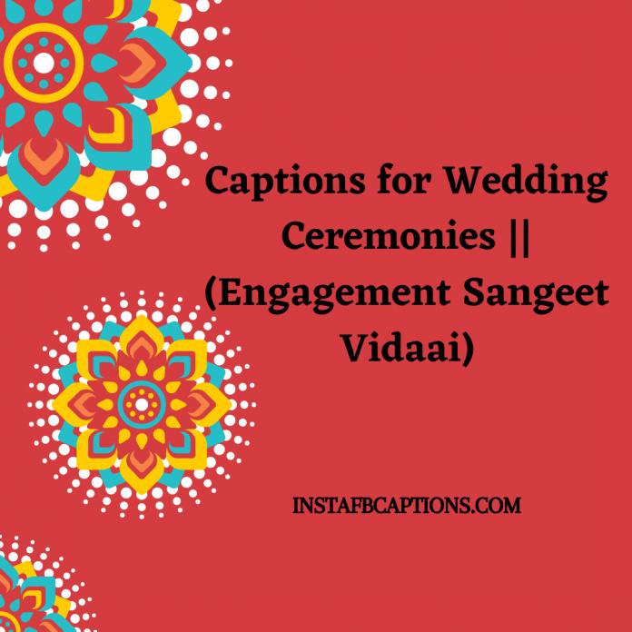 Captions For Wedding Ceremonies (engagement Sangeet Vidaai)