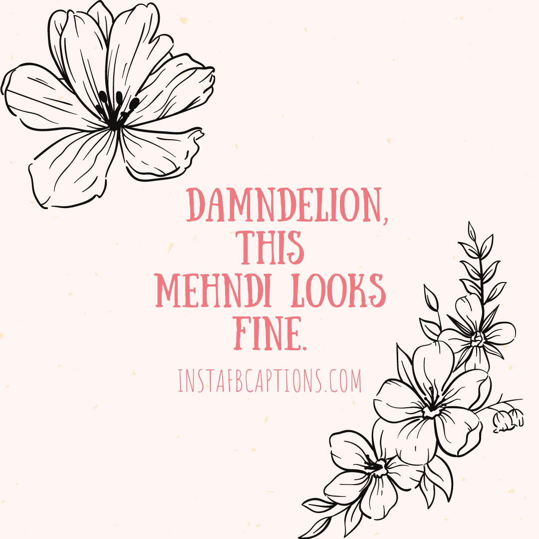 Damndelion, This Mehndi Looks Fine  - Damndelion this mehndi looks fine - Captions for Mehndi Lovers || (Henna Royal Bride)