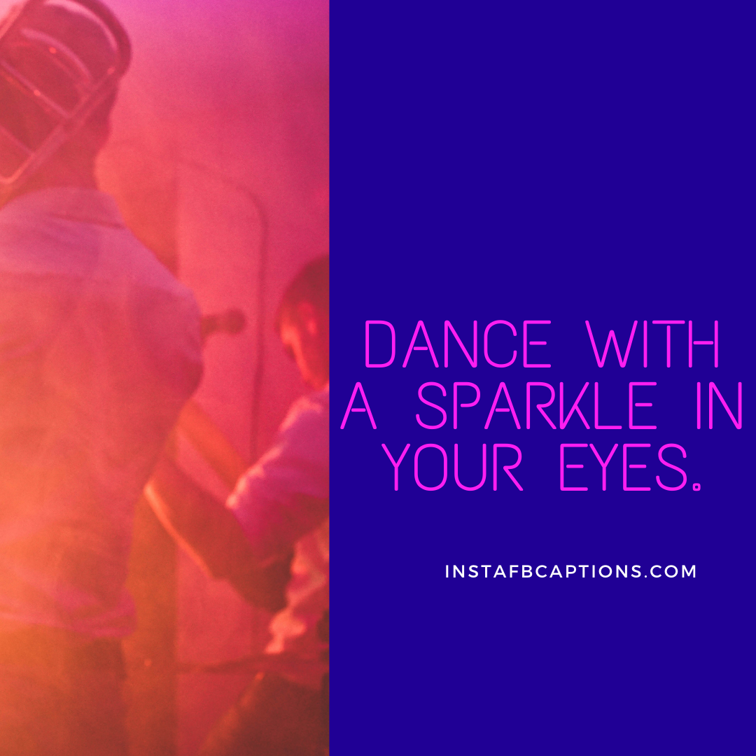 Dance With A Sparkle In Your Eyes. (1)  - Dance with a sparkle in your eyes - 1000+ WEDDING Captions for COUPLES 2021