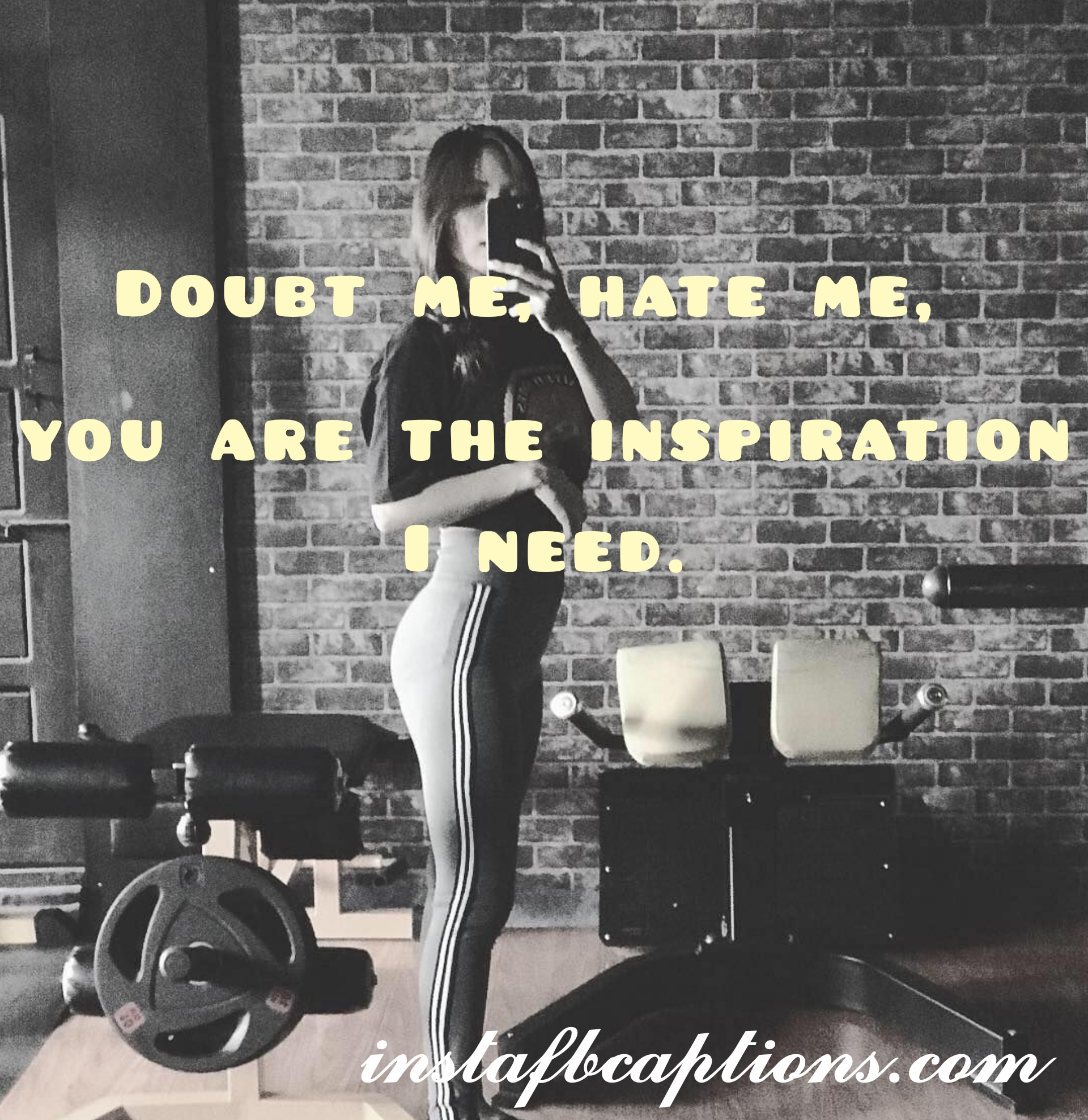 Doubt Me, Hate Me, You Are The Inspiration I Need  - Doubt me hate me you are the inspiration i need - Fitness Instagram caption||(Gym Goals Home Workout)