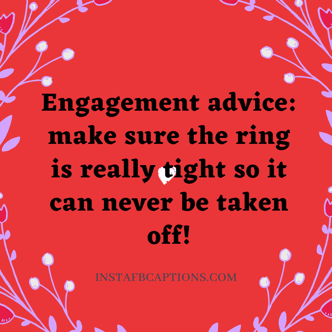 Engagement Advice Make Sure The Ring Is Really Tight So It Can Never Be Taken Off!  - Engagement advice  make sure the ring is really tight so it can never be taken off - Engagement Captions for Instagram || (Funny Romantic Quarantine)