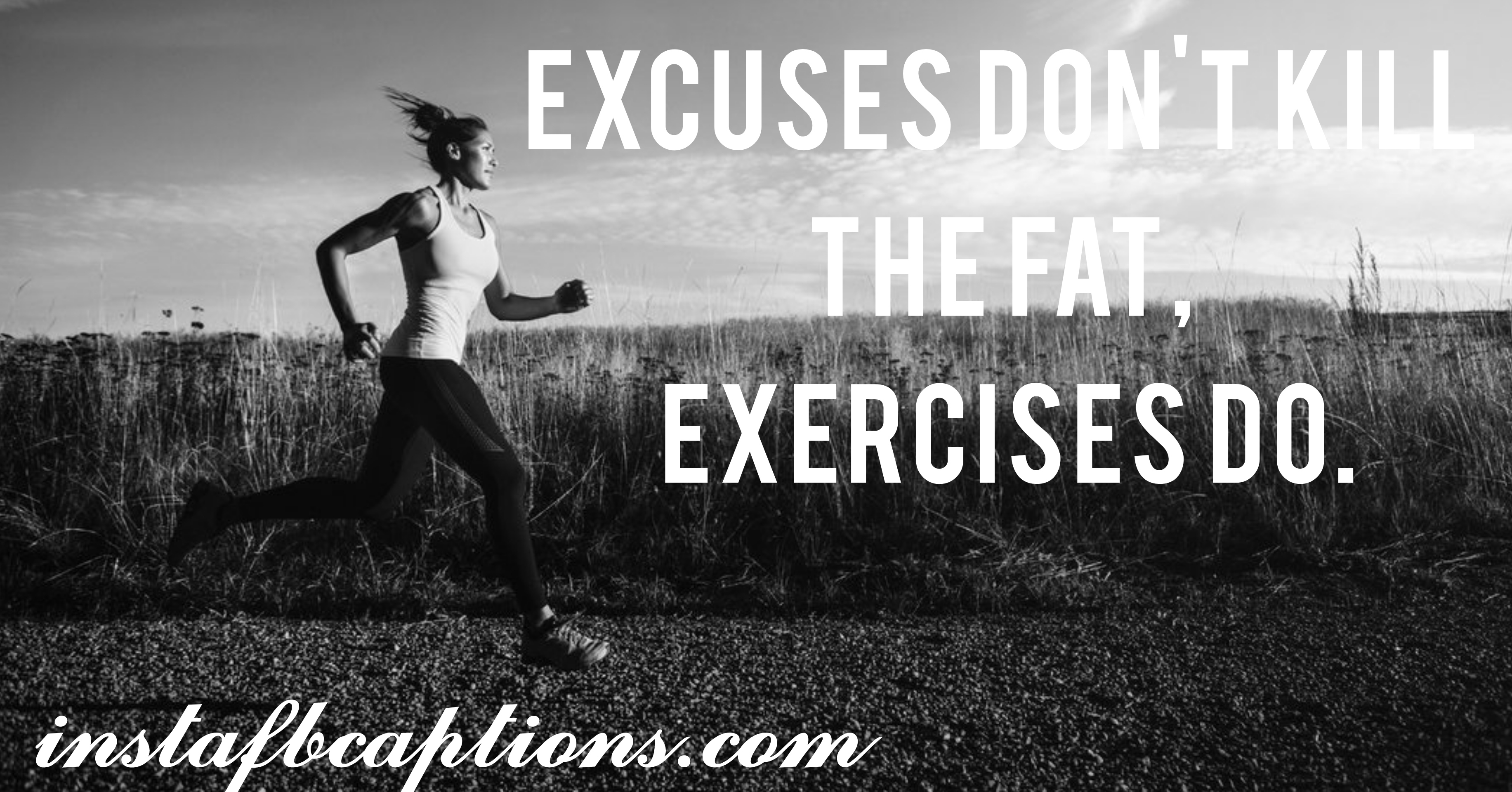 Excuses Don't Kill The Fat, Exercises Do  - Excuses dont kill the fat Exercises do - Fitness Instagram caption||(Gym Goals Home Workout)