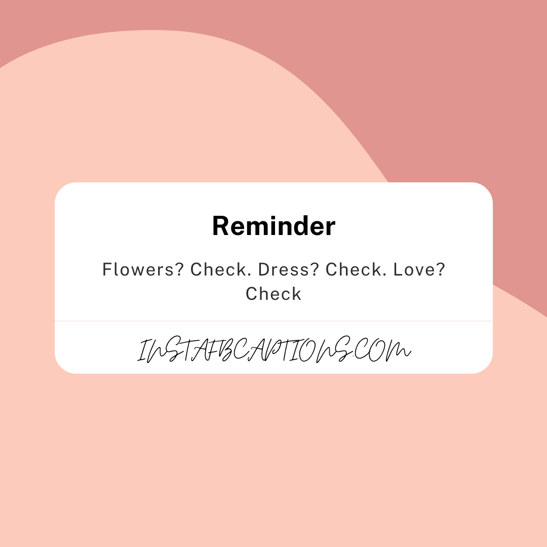 Flowers Check. Dress Check. Love Check  - Flowers  Check - Wedding Captions for Bride || (Dress Funny Beautiful)