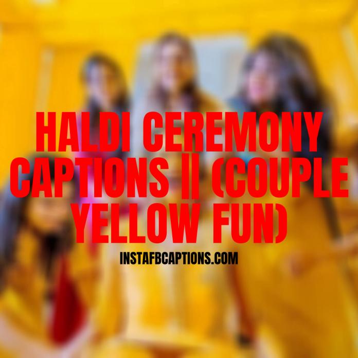 Haldi Ceremony Captions (couple Yellow Fun)