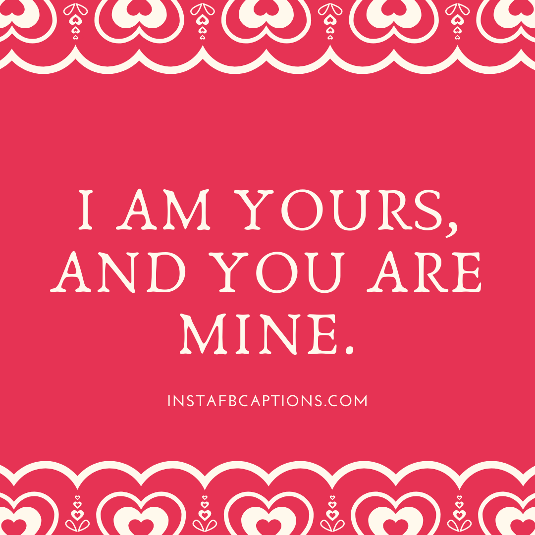 I Am Yours, And You Are Mine  - I am yours and you are mine - Wedding Captions for Bride || (Dress Funny Beautiful)