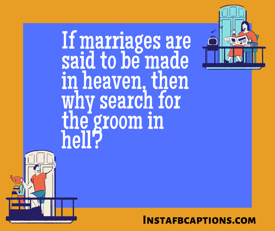 If Marriages Are Said To Be Made In Heaven, Then Why Search For The Groom In Hell  - If marriages are said to be made in heaven then why search for the groom in hell 1 - 1000+ WEDDING Captions for COUPLES 2021