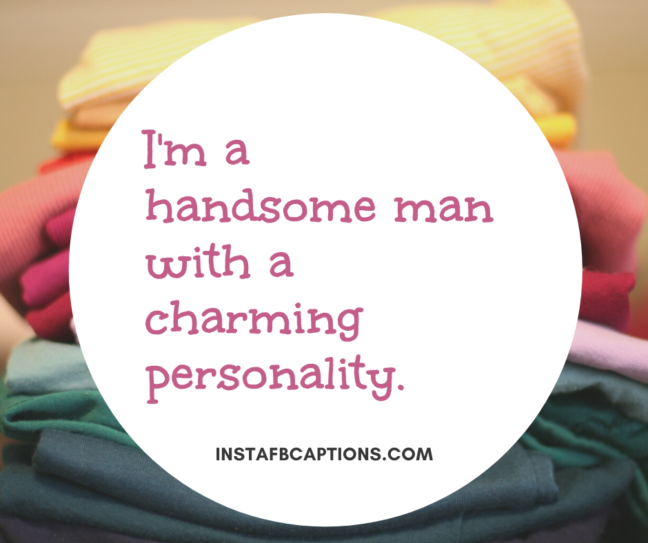 I'm A Handsome Man With A Charming Personality  - Im a handsome man with a charming personality - Wedding Captions for the Groom || (Handsome Dress Romantic)