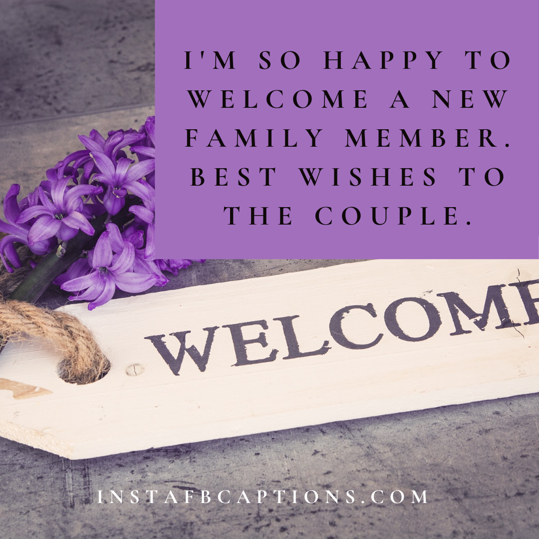 I'm So Happy To Welcome A New Family Member. Best Wishes To The Couple. (1)  - Im so happy to welcome a new family member - 1000+ WEDDING Captions for COUPLES 2021