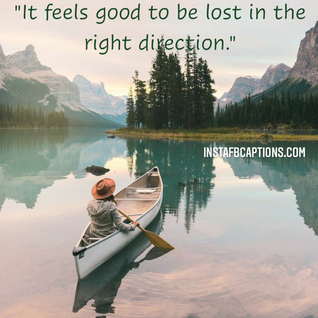It Feels Good To Be Lost In The Right Directio  - It feels good to be lost in the right direction - Hills and Mountains Captions for Instagram || (Inspirational Funny Friendship)