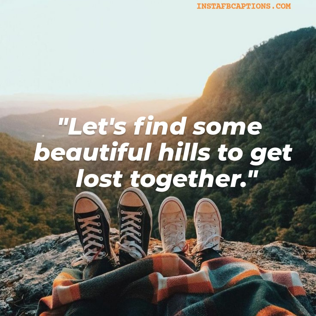 Let's Find Some Beautiful Hills To Get Lost Together  - Lets find some beautiful hills to get lost together - Hills and Mountains Captions for Instagram || (Inspirational Funny Friendship)
