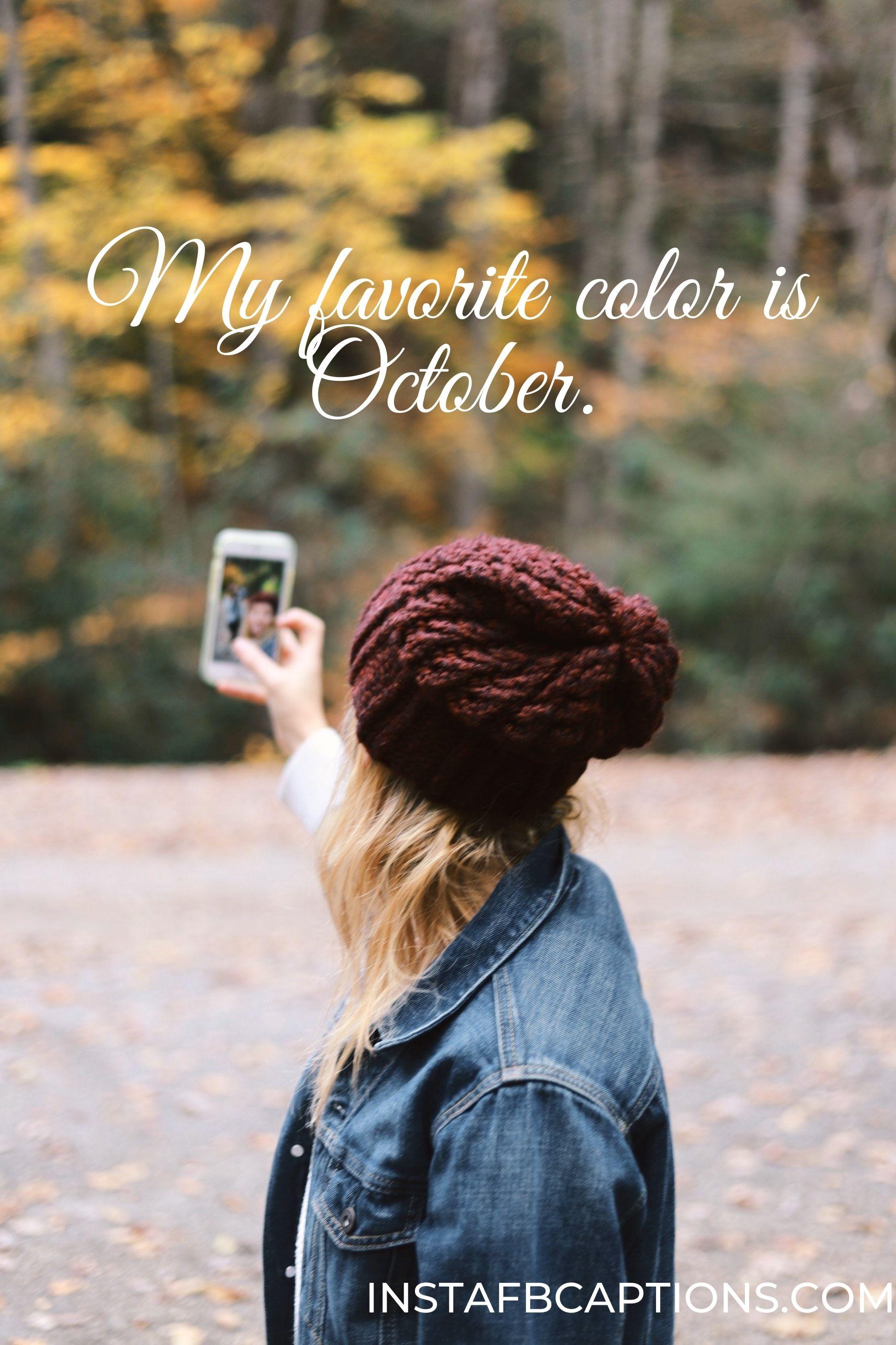 fall selfie captions  - My favorite color is October - Autumn Fall Season Captions || (Leaf Pumpkin Selfie)