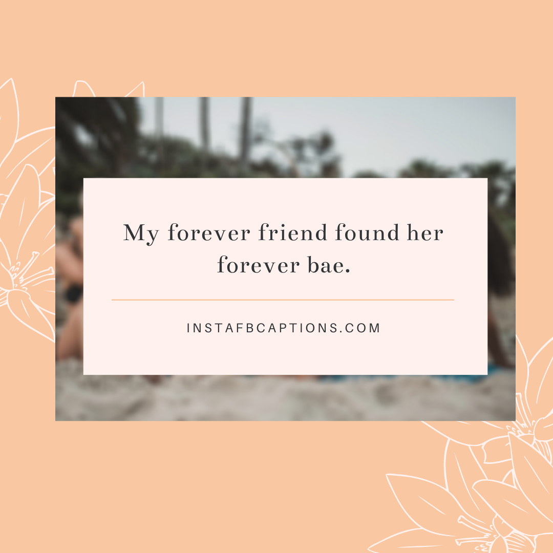 My Forever Friend Found Her Forever Bae  - My forever friend found her forever bae - Engagement Captions for Instagram || (Funny Romantic Quarantine)