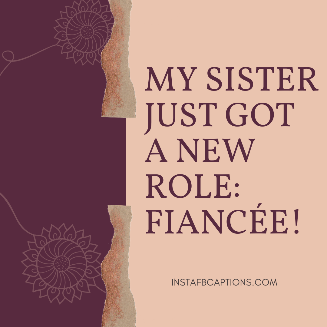 My Sister Just Got A New Role Fiancée!  - My sister just got a new role  fianc  e - Engagement Captions for Instagram || (Funny Romantic Quarantine)