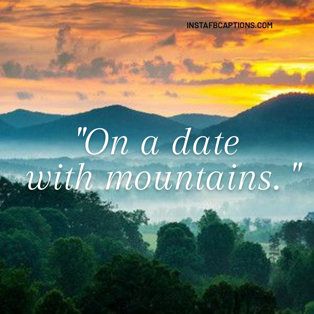 On A Date With Mountains  - On a date with mountains - Hills and Mountains Captions for Instagram || (Inspirational Funny Friendship)