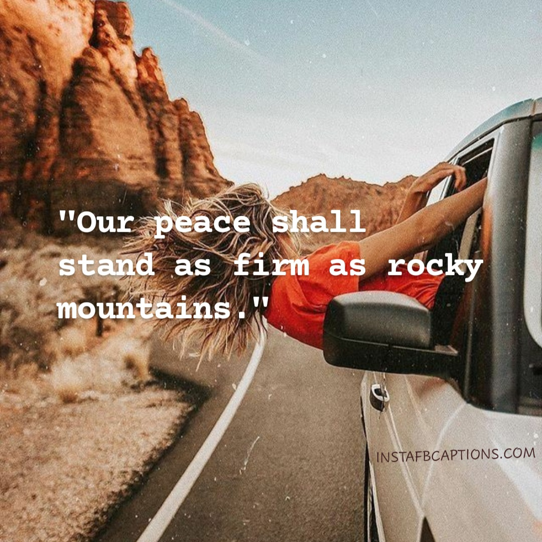 Our Peace Shall Stand As Firm As Rocky Mountains  - Our peace shall stand as firm as rocky mountains - Hills and Mountains Captions for Instagram || (Inspirational Funny Friendship)