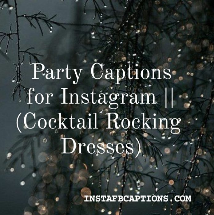 Party Captions For Instagram (cocktail Rocking Dresses)