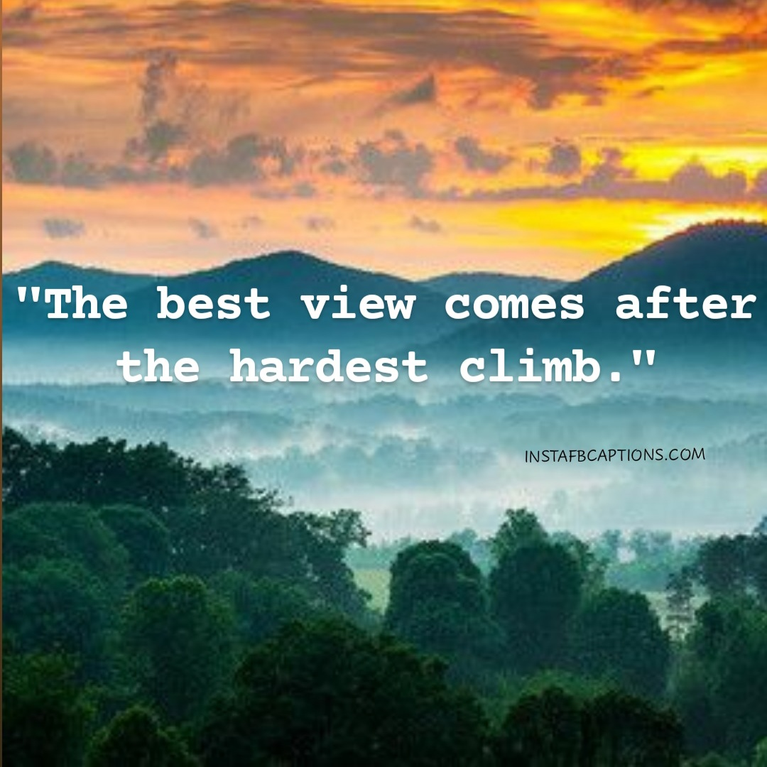 The Best View Comes After The Hardest Climb  - The best view comes after the hardest climb - Hills and Mountains Captions for Instagram || (Inspirational Funny Friendship)