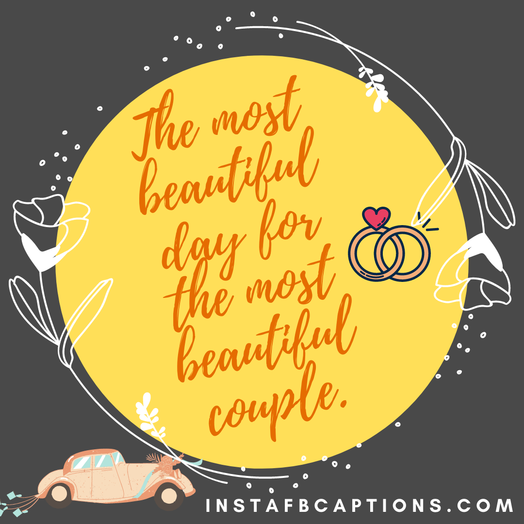 The Most Beautiful Day For The Most Beautiful Couple  - The most beautiful day for the most beautiful couple - HALDI Ceremony Captions for Instagram 2021