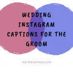 Wedding Instagram Captions For The Groom  - WEDDING Instagram Captions for The GROOM 150x150 - 10,000+ Instagram Captions 2021 – Boys, Girls, Friends, Wishes & Selfies