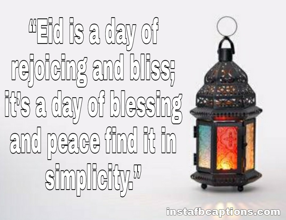 """""""Eid is a day of rejoicing and bliss; it's a day of blessing and peace find it in simplicity.  - WhatsApp Image 2020 10 25 at 1 - 100+ Eid Captions for Instagram