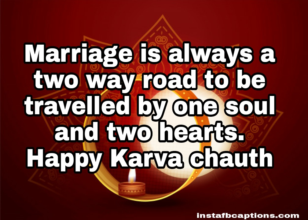 Marriage is always a two way road to be travelled by one soul and two hearts. Happy Karwa Chauth   - WhatsApp Image 2020 10 25 at 8 - 90+ Karva Chauth Captions, Wishes, Quotes and Messages || (Husand Wife Hindi)