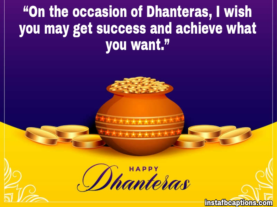 On the occasion of Dhanteras, I wish you may get success and achieve what you want.  - WhatsApp Image 2020 10 26 at 21 - Dhanteras Captions, Quotes and Wishes|| (Images  Happy SMS Status)