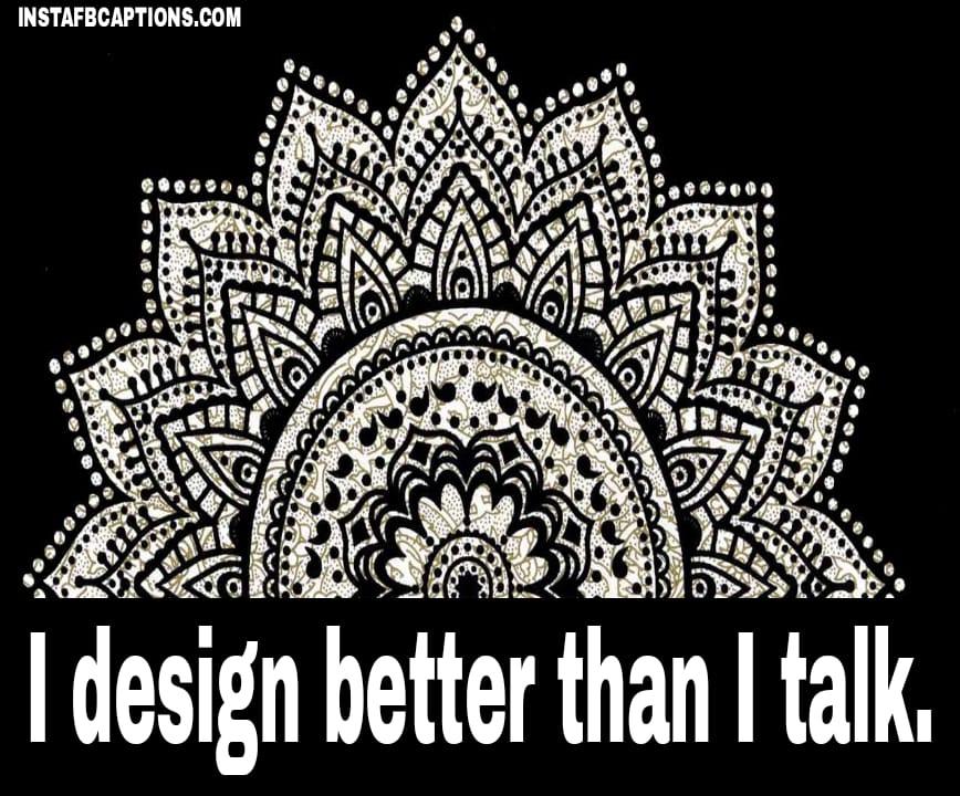 I design better than I talk.  - WhatsApp Image 2020 10 30 at 2 - 100+ Rangoli Captions for Instagram || (Diwali Status designs )
