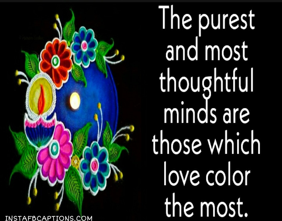 The purest and most thoughtful minds are those which love color the most.  - WhatsApp Image 2020 10 30 at 2 - 100+ Rangoli Captions for Instagram || (Diwali Status designs )