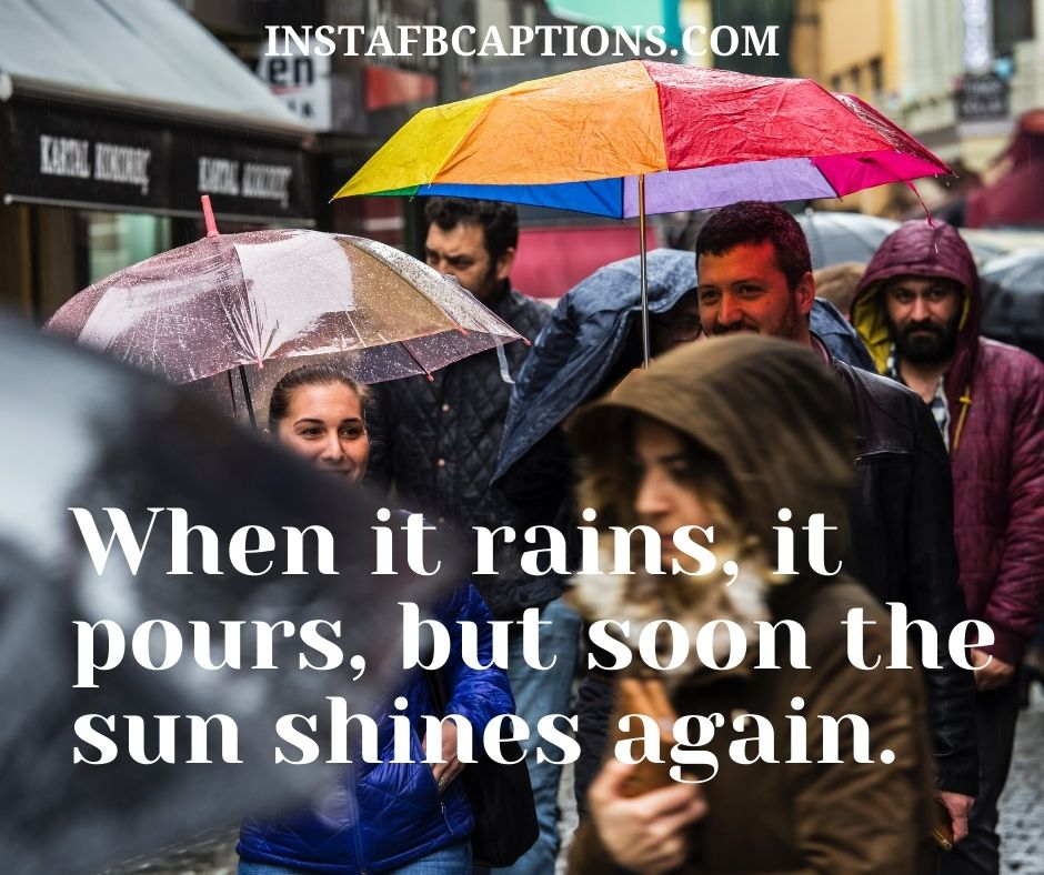 Rain Captions For Instagram  - When it rain it pours but soon the sun shines again - Monsoon Rainy Day Captions ||(Cloudy Storm Raindrops)