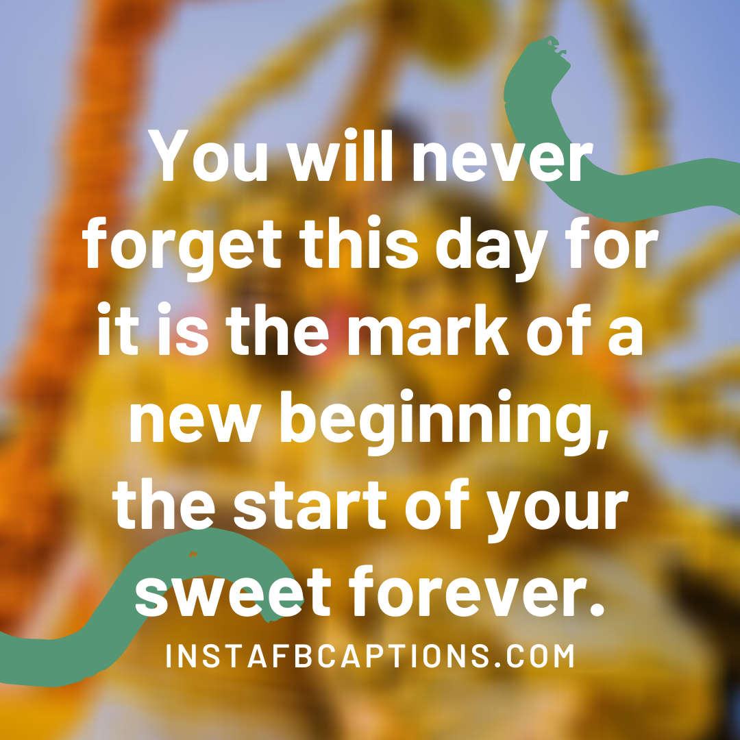 You Will Never Forget This Day For It Is The Mark Of A New Beginning, The Start Of Your Sweet Forever  - You will never forget this day for it is the mark of a new beginning the start of your sweet forever - 1000+ WEDDING Captions for COUPLES 2021
