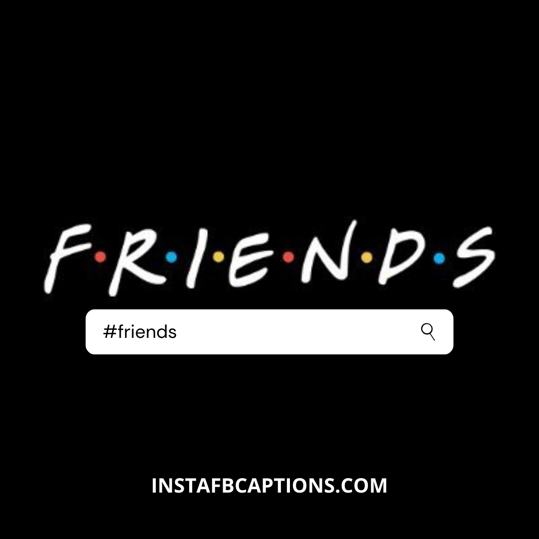 #friends (1)  - friends 1 - Instagram Hashtags 2020 – The Only Guide You Need.