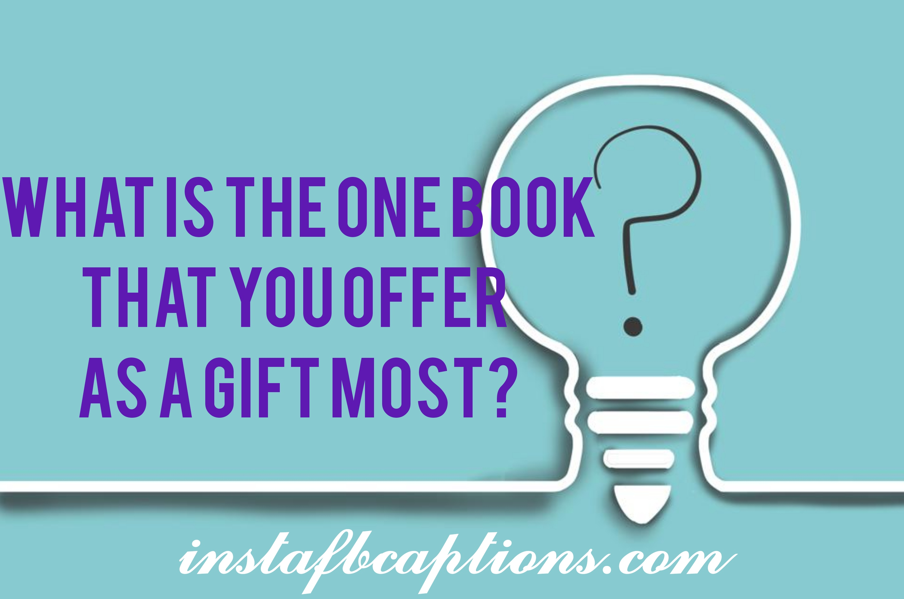 What Is The One Book That You Offer As A Gift Most  - what is the one book that you offer as a gift most - Question Instagram captions || (selfies funny Best)
