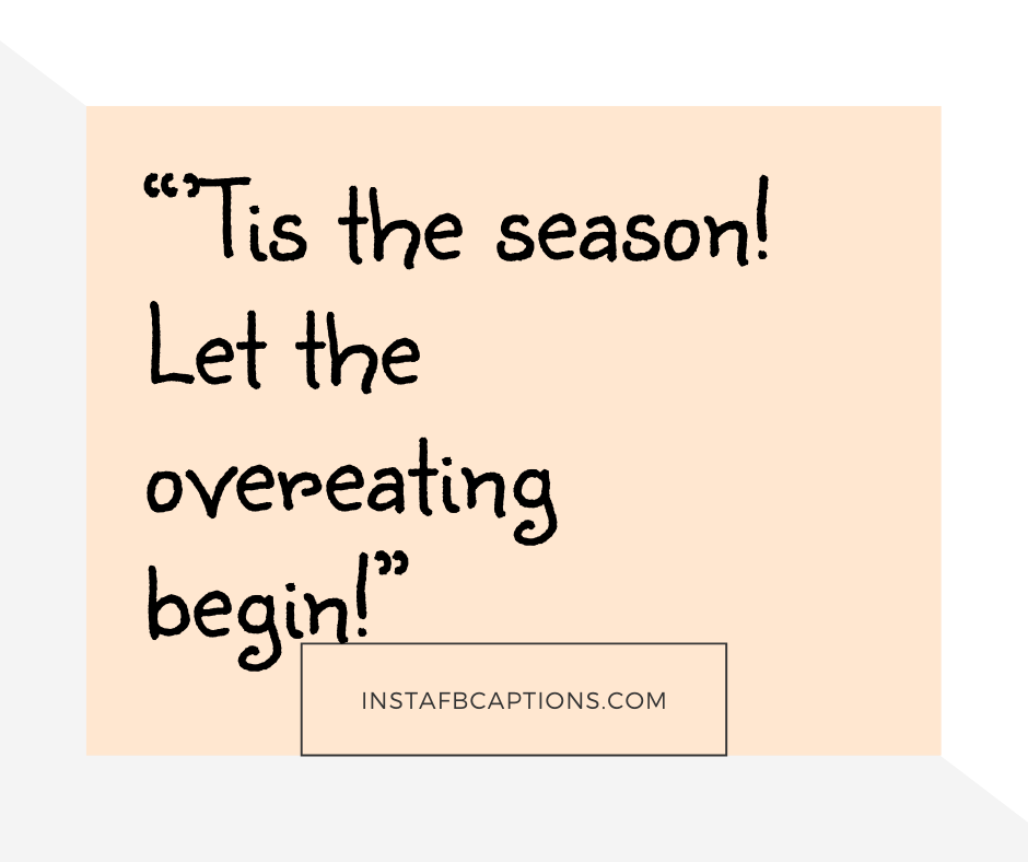 Hello December Quotes  -       Tis the season Let the overeating begin    - December Captions, Quotes, and Sayings || (Winter Calendar Christmas)