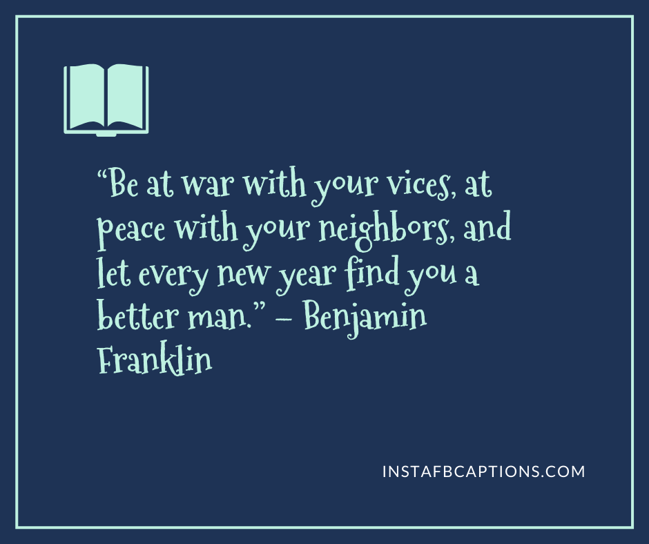 January Images and Quotes  -    Be at war with your vices at peace with your neighbors and let every new year find you a better man - JANUARY Instagram Captions & Quotes 2021