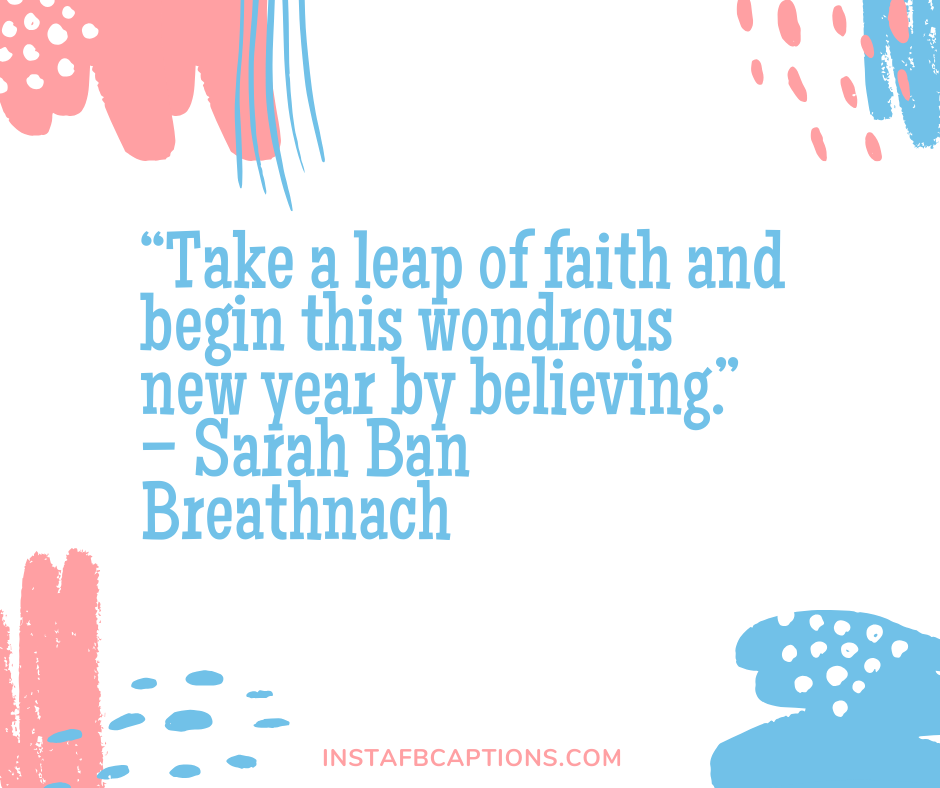 Short Inspirational Quotes for January  -    Take a leap of faith and begin this wondrous new year by believing - JANUARY Instagram Captions & Quotes 2021