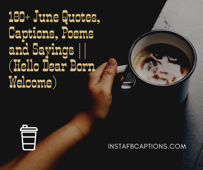 180 June Quotes Captions Poems And Sayings Hello Dear Born Welcome