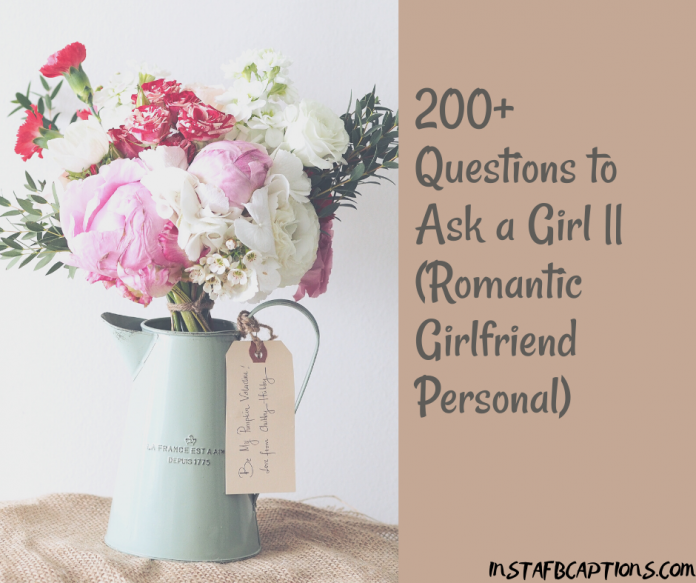 200+ Questions To Ask A Girl || (romantic Girlfriend Personal)