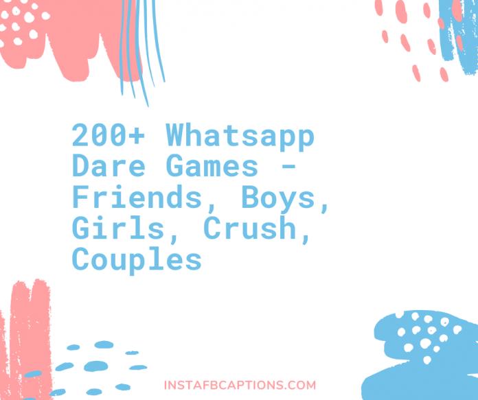 200+ Whatsapp Dare Games Friends, Boys, Girls, Crush, Couples