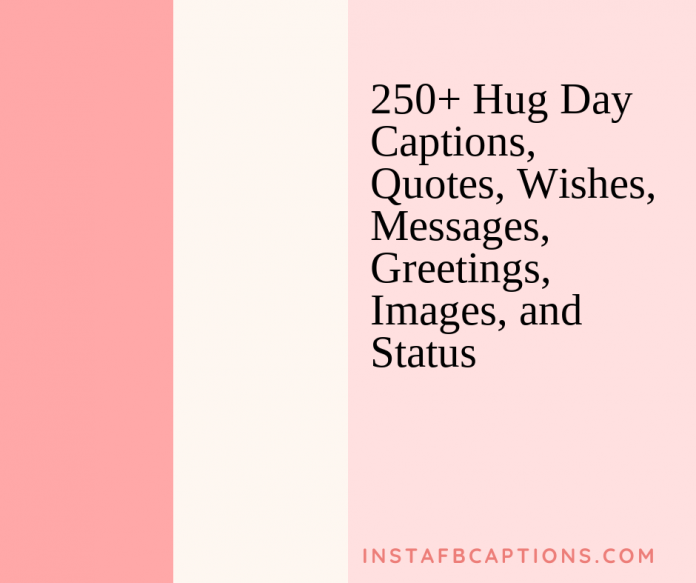 250+ Hug Day Captions, Quotes, Wishes, Messages, Greetings, Images, And Status