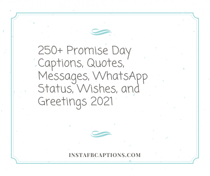 250+ Promise Day Captions, Quotes, Messages, Whatsapp Status, Wishes, And Greetings 2021