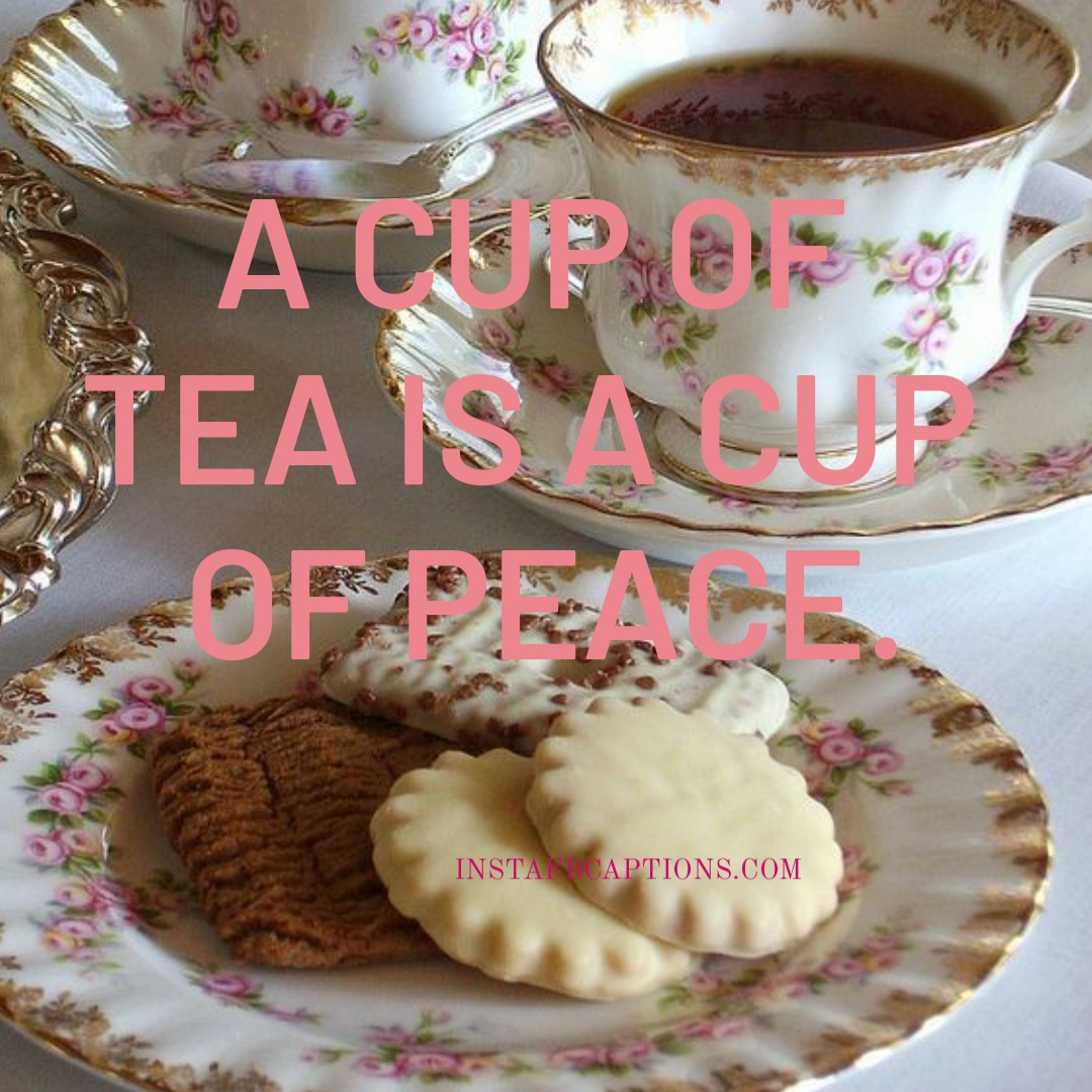 A Cup Of Tea Is A Cup Of Peace  - A cup of tea is a cup of peace - 120+ Tea Captions for Instagram|| (Tasty PositiviTea Afternoon)