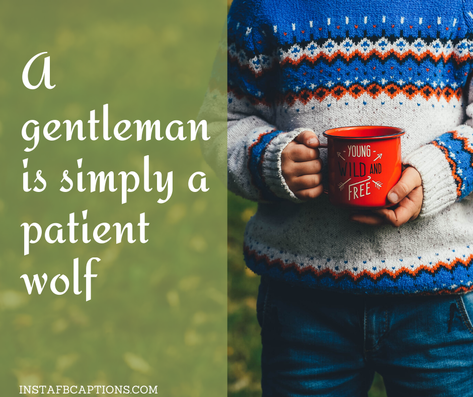 A Gentleman Is Simply A Patient Wolf  - A gentleman is simply a patient wolf - INTERNATIONAL MEN's DAY Captions & Quotes 2021