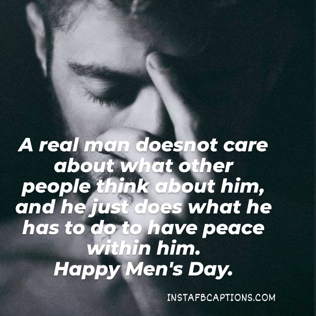 A Real Man Does Not Care About What Other People Think About Him, And He Just Does What He Has To Do To Have Peace Within Him  - A real man does not care about what other people think about him and he just does what he has to do to have peace within him - International Men's Day Wishes, Captions, Slogans Gift Ideas 2020