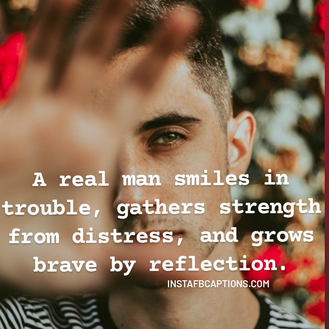 A Real Man Smiles Introuble, Gathers Strength From Distress, And Grows Brave By Reflectio  - A real man smiles introuble gathers strength from distress and grows brave by reflection - International Men's Day Wishes, Captions, Slogans Gift Ideas 2020