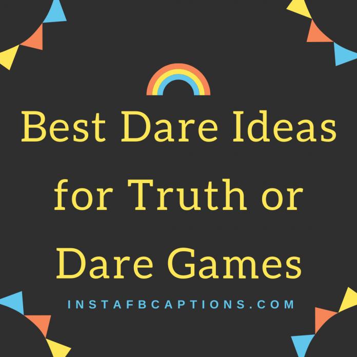 Best Dare Ideas For Truth Or Dare Games