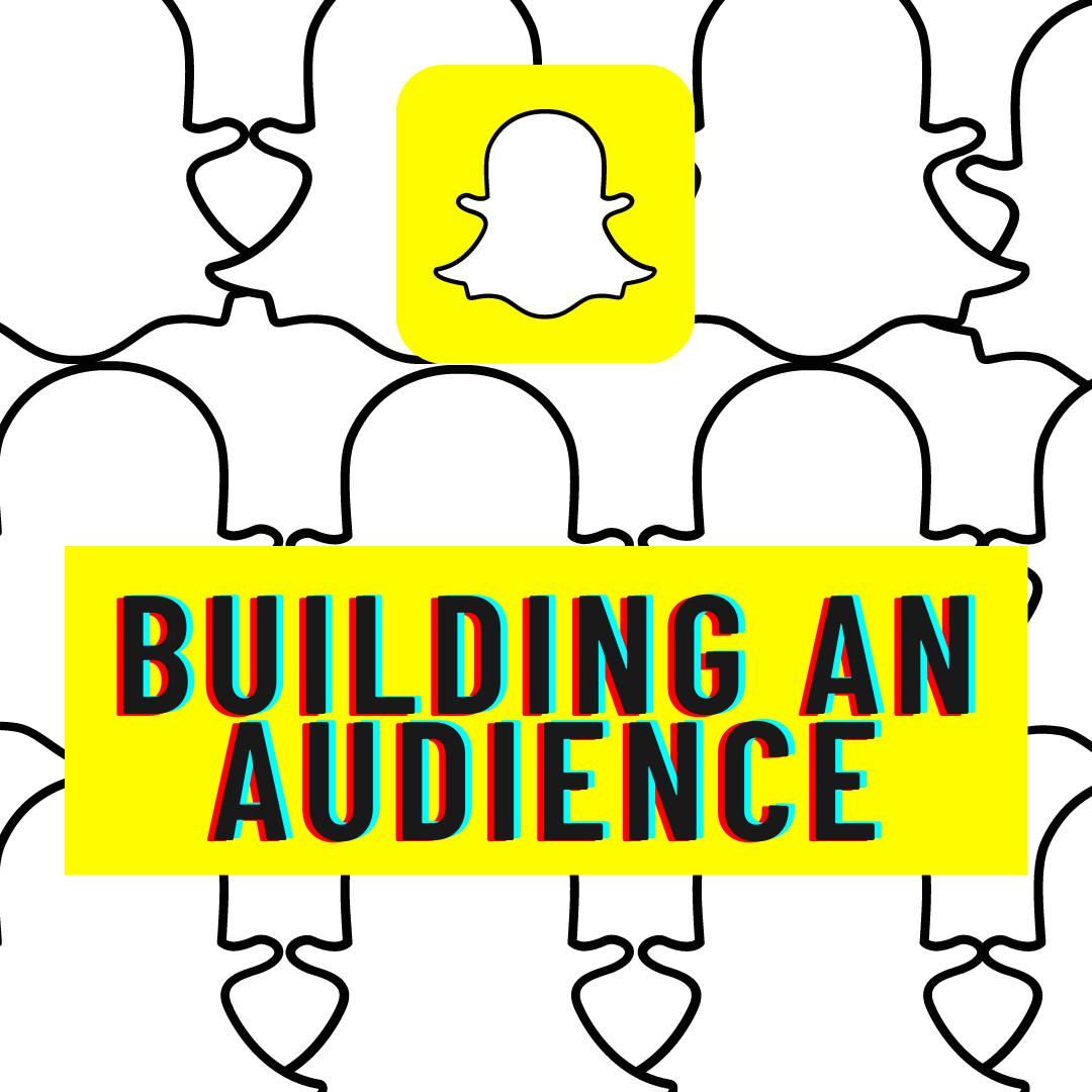 Building An Audience  - Building an Audience - MAKE MONEY on SNAPCHAT – 4 Methods