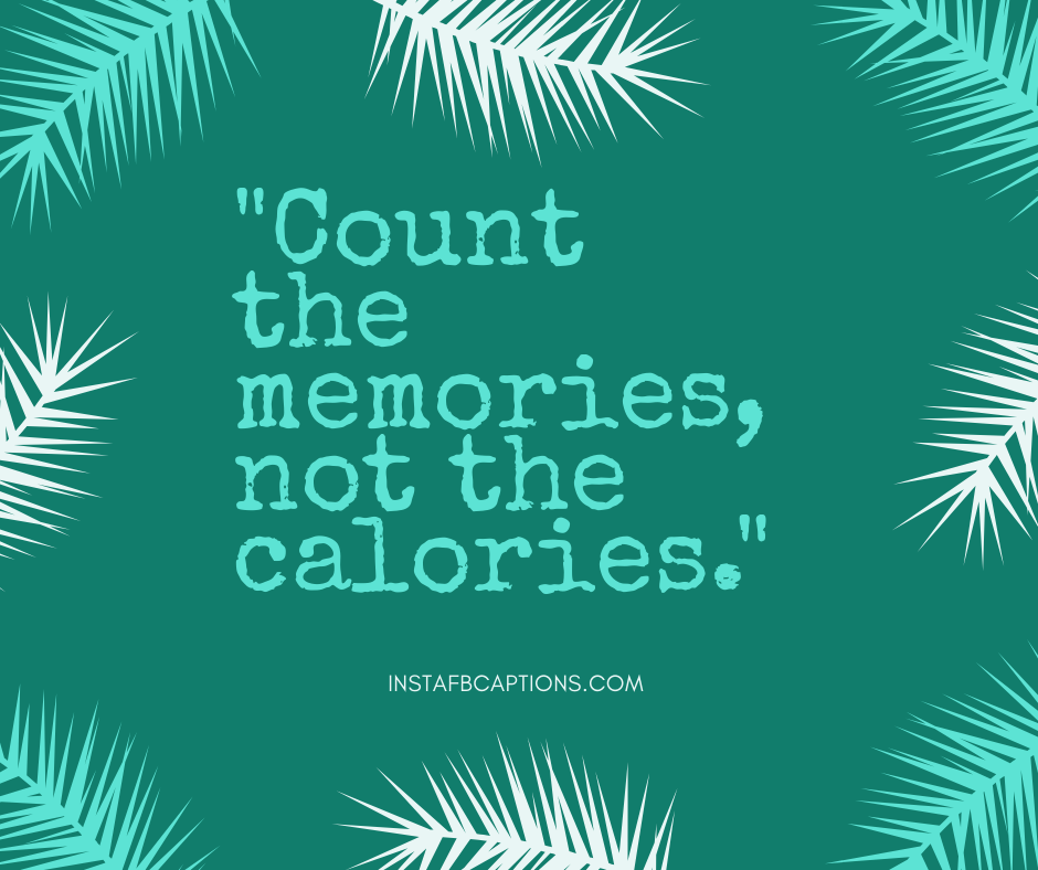 Throwback Hashtags  - Count the memories not the calories - 210+ Throwback Captions for Travel, Friends, Couples, Quarantine, Party
